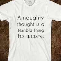 A NAUGHTY THOUGHT IS A TERRIBLE THING TO WASTE
