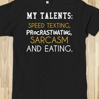 MY TALENTS SPEED TEXTING, PROCRASTINATING, SARCASM AND eating TEE TSHIRT T SHIRT
