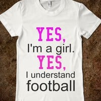 YES I'M A GIRL. YES I UNDERSTAND FOOTBALL