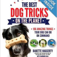 The Best Dog Tricks on the Planet: 106 Amazing Things Your Dog Can Do on Command Paperbackby Babette Haggerty (Author) , Barbara Call (Author)