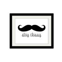 "Stay Classy. Silly Mustache Print. Typographic. Minimalist. For him. Gift Idea. 8.5x11"" Print."