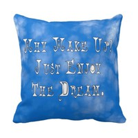 Why Wake Up? Just Enjoy The Dream Pillow