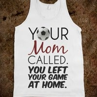 Mom called left your game at home soccer tee t shirt tshirt