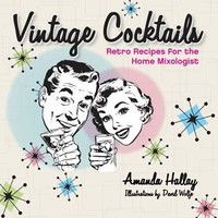 NEW ~ VINTAGE COCKTAILS ~ RETRO RECIPES FOR THE HOME MIXOLOGIST & DRINK PURIST !