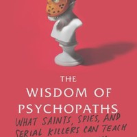 The Wisdom of Psychopaths: What Saints, Spies, and Serial Killers Can Teach Us About Success Hardcover – October 16, 2012