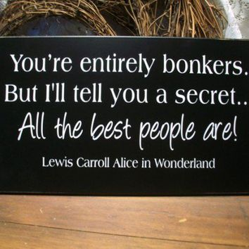 Youre Entirely Bonkers Wood Sign Alice in Wonderland | CountryWorkshop - Folk Art & Primitives on ArtFire