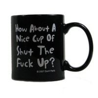 Amazon.com: How About a Nice Cup of Shut the F*ck Up Coffee Mug: Kitchen &amp; Dining