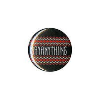 "Say Anything 1"" Pin"