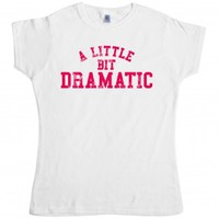 Inspired by Mean Girls - A Little Bit Dramatic | Movie T-shirts | Movies, TV & Gaming | T Shirts | Womens