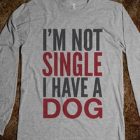 I'M NOT SINGLE I HAVE A DOG LONG SLEEVE T-SHIRT (IDB611235)