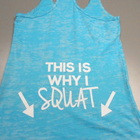 This is Why I Squat. Womens Workout Tank Top. Womens Burnout Tank Top. Workout Burnout Tank. Crossfit Tank Top. Gym Tank Top.