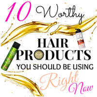 Budget2Beauty: 10 Worthy Hair Products You Should Be Using!