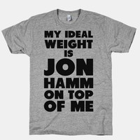 My Ideal Weight is Jon Hamm on Top of Me