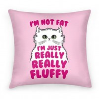 I'm Not Fat I'm Just Really Really Fluffy