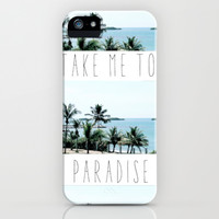Take me to Paradise iPhone & iPod Case by Kai Gee