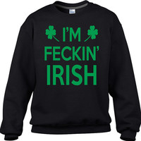 I'm Fecking irish - #Funny St Patricks day #sweatshirt - #stpatricksday #stpatrick #stpaddysday