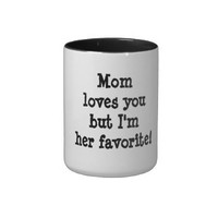 Mom Loves You but I am Her Favorite