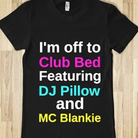 I'm off to Club Bed featuring DJ pillow and MC Blankie