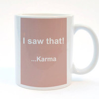 I Saw That - Karma. #Funny Quote Mug, 11 oz Mug, #Print Mug, #OfficeGift, Best Friend Gift, #Karma Print