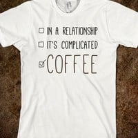 I HAVE A RELATIONSHIP WITH COFFEE