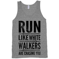 Run Like White Walkers Are Cashing You