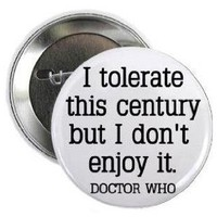 "Doctor Dr Who Quote - I TOLERATE THIS CENTURY BUT I DON'T ENJOY IT 1.25"" Pinback Button Badge / Pin"