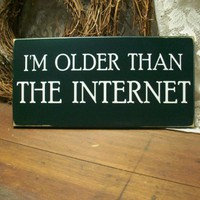 Im Older Than The Internet Funny Wood Sign | CountryWorkshop - Housewares on ArtFire