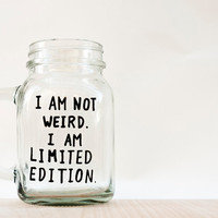 Funny Mug // Funny Mason Jar Mug // I am not weird I am limited edition // Funny Birthday Gift // Funny Coffee Mug // Birthday Gift for Her
