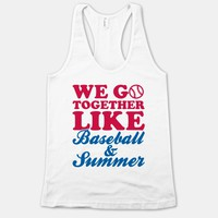 We Go Together Like Baseball And Summer