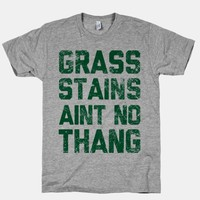 Grass Stains Aint No Thang