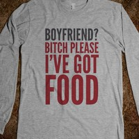 BOYFRIEND BITCH PLEASE I'VE GOT FOOD LONG SLEEVE T-SHIRT (IDC022235)