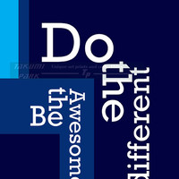 Do The Different, Be The Awesome, Quote Print, Blue Wall Art Print, Quote Art Decor, Inspirational Wall Decor, Motivational Poster Quote