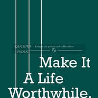 Make It A Life Worthwhile, Quote Print, Inspiring Quote Art, Word Art, Text Art, Modern Home Decor, Wall Art Print, Typography Art Print