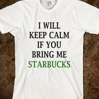I WILL KEEP CALM IF YOU BRING ME STARBUCKS - underlinedesigns