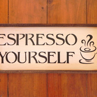 ESPRESSO YOURSELF sign - Wood Signs - Kitchen - Home Decor - Funny - Coffee - Black and White
