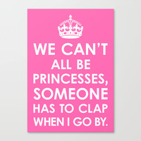 We Can't All Be Princesses (Hot Pink) Stretched Canvas by CreativeAngel