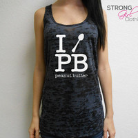 I Spoon Peanut Butter Tank Top. Workout Tank Top. Crossfit Tank. I Love PB Womens Burnout Tank Top. Gym Tank. Peanut Butter Lover