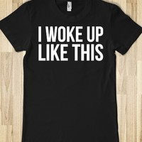 Sexy 'I Woke Up Like This' Pop Culture T-Shirt