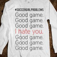 #SOCCERGIRLPROBLEMS GOOD GAME, I HATE YOU