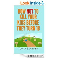 How NOT to Kill Your Kids Before They Turn 18 (Are We There Yet? How NOT to Kill Your Kids Before They Turn 18) [Kindle Edition]