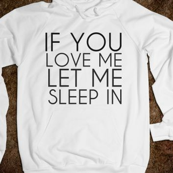 IF YOU LOVE ME LET ME SLEEP IN - glamfoxx.com - Skreened T-shirts, Organic Shirts, Hoodies, Kids Tees, Baby One-Pieces and Tote Bags