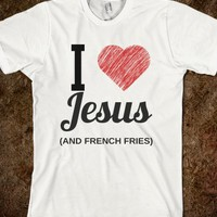 I LOVE JESUS AND FRENCH FRIES - glamfoxx.com - Skreened T-shirts, Organic Shirts, Hoodies, Kids Tees, Baby One-Pieces and Tote Bags