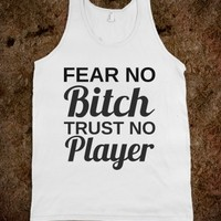 fear no bitch trust no player - glamfoxx.com - Skreened T-shirts, Organic Shirts, Hoodies, Kids Tees, Baby One-Pieces and Tote Bags