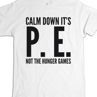 CALM DOWN IT'S P.E. NOT THE... T-SHIRT (IDC400200)