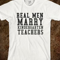 REAL MEN MARRY KINDERGARTEN TEACHERS - glamfoxx.com - Skreened T-shirts, Organic Shirts, Hoodies, Kids Tees, Baby One-Pieces and Tote Bags