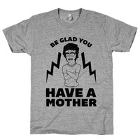 Be Glad You Have A Mother on an Athletic Grey T Shirt