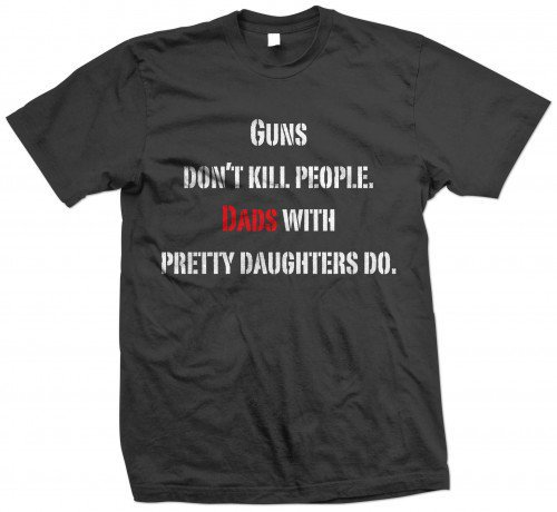 Guns Dont Kill people Dads with pretty daughters Do XL | FocusGraphics - Clothing on ArtFire
