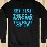 HEY ELSA THE COLD BOTHERS THE REST OF US - glamfoxx.com - Skreened T-shirts, Organic Shirts, Hoodies, Kids Tees, Baby One-Pieces and Tote Bags
