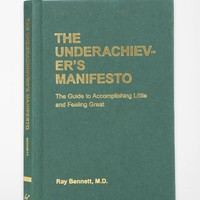 The Underachiever's Manifesto: The Guide To Accomplishing Little And Feeling Great By Ray Bennett - Urban Outfitters