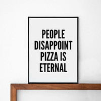 people disappoint, PIZZA is eternal quote poster print, typography, home decor, motto, digital, A3, A4, inspirational, words, graphic design